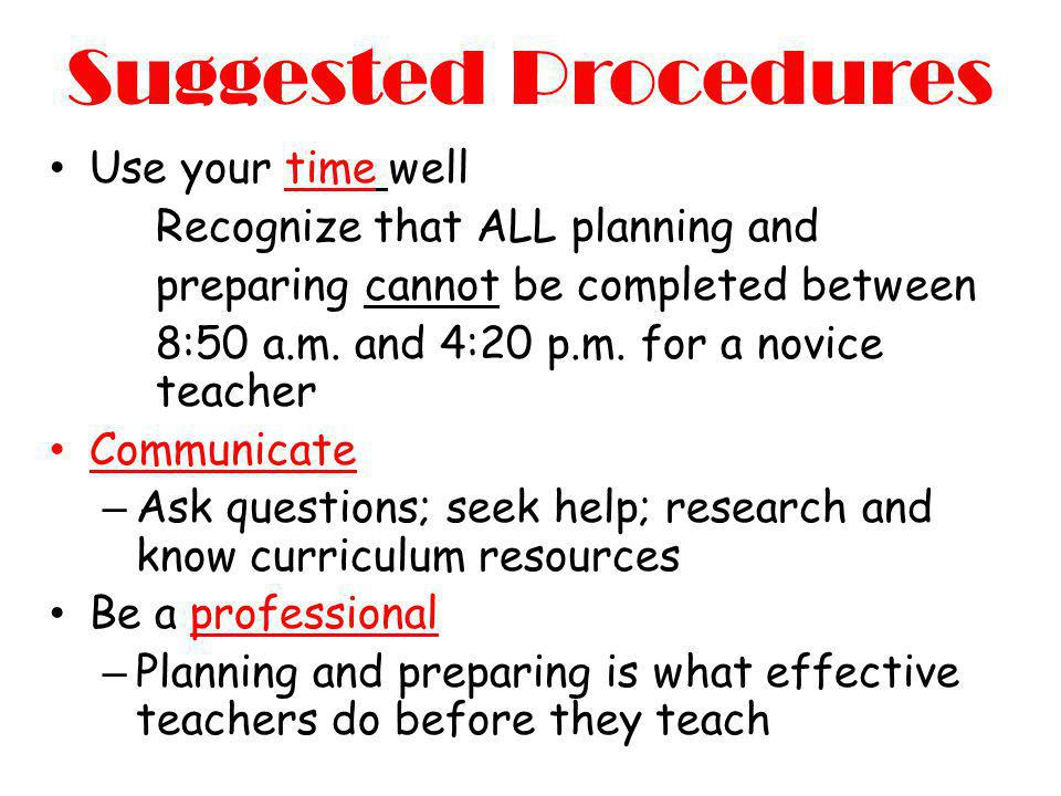 Suggested Procedures Use your time well Recognize that ALL planning and preparing cannot be completed between 8:50 a.m. and 4:20 p.m. for a novice tea