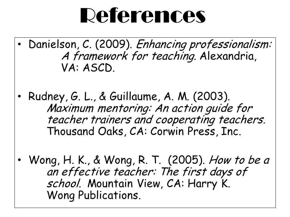 References Danielson, C. (2009). Enhancing professionalism: A framework for teaching. Alexandria, VA: ASCD. Rudney, G. L., & Guillaume, A. M. (2003).
