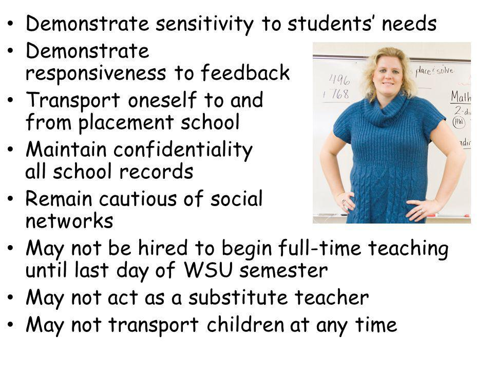 Demonstrate sensitivity to students needs Demonstrate responsiveness to feedback Transport oneself to and from placement school Maintain confidentiali