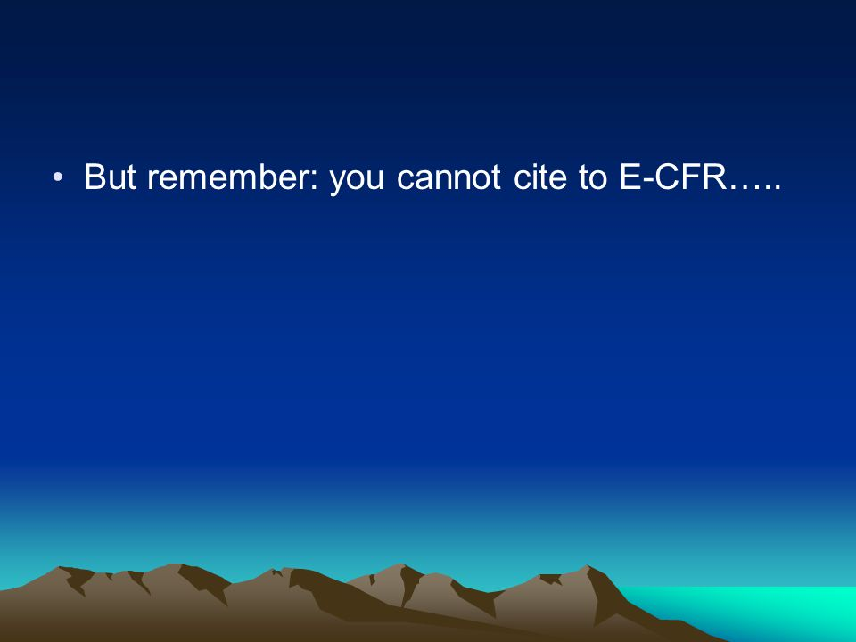 But remember: you cannot cite to E-CFR…..