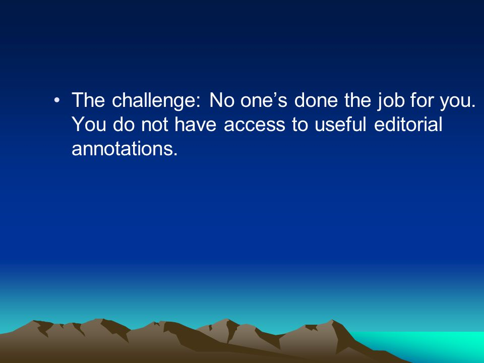 The challenge: No ones done the job for you.