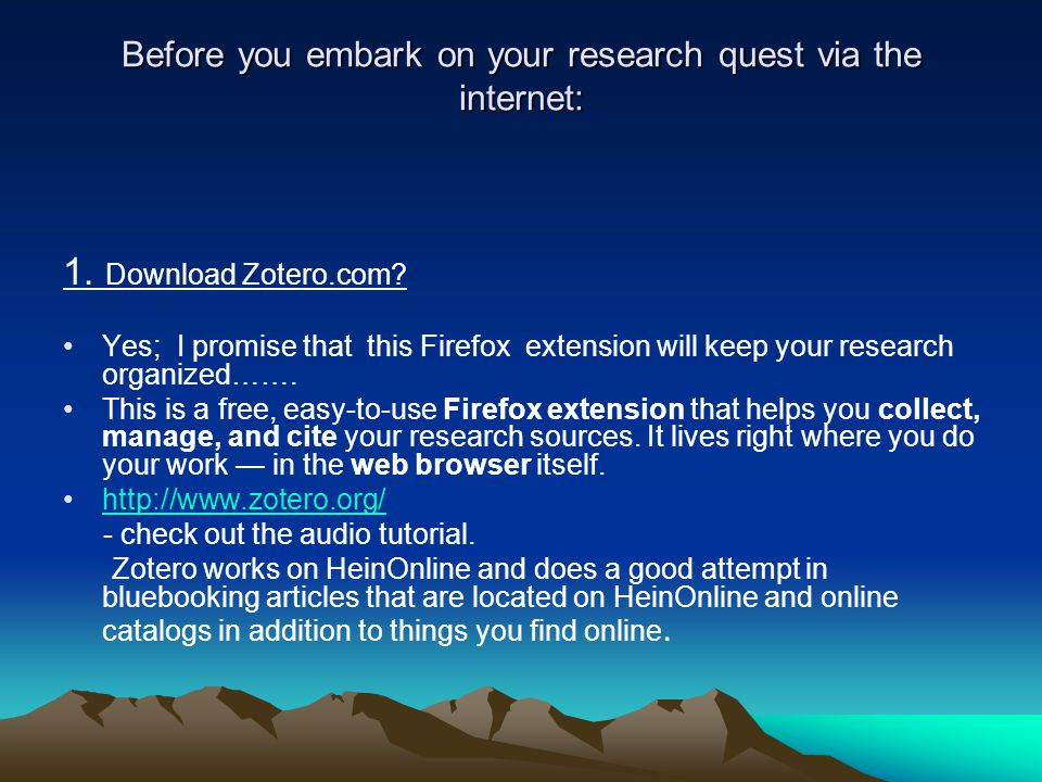 Before you embark on your research quest via the internet: 1.