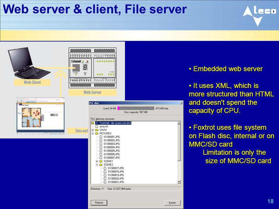 18 Web server & client, File server Embedded web server Embedded web server It uses XML, which is more structured than HTML and doesn't spend the capa