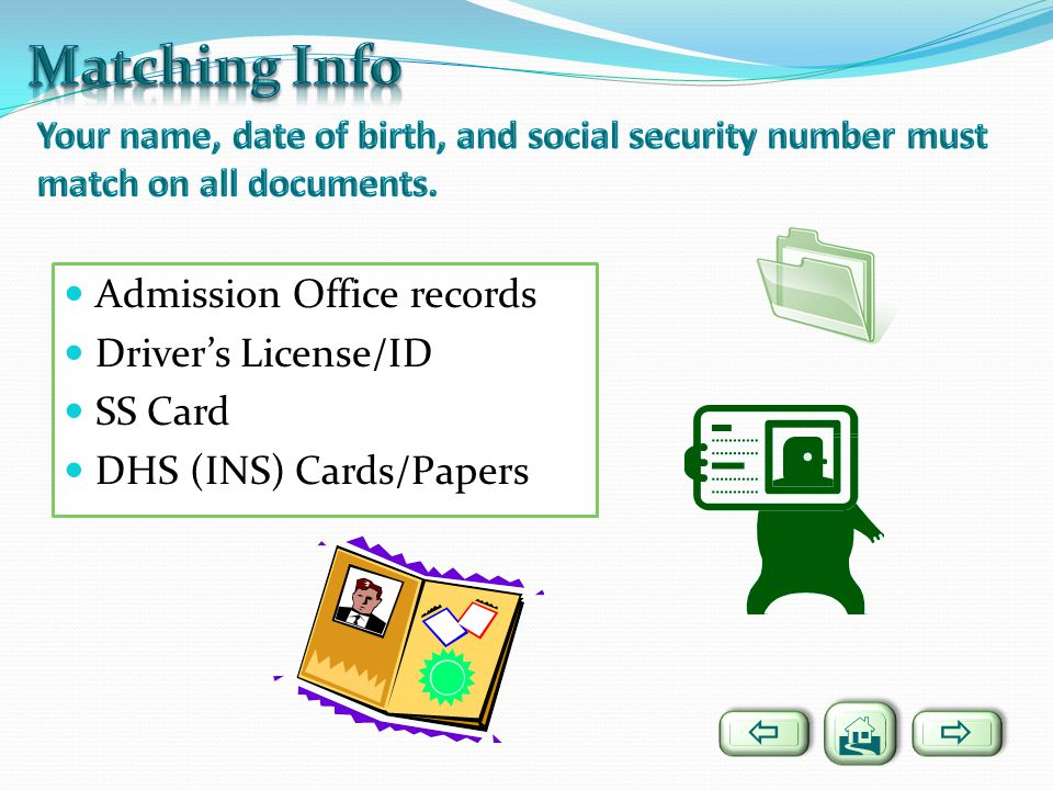 Admission Office records Drivers License/ID SS Card DHS (INS) Cards/Papers
