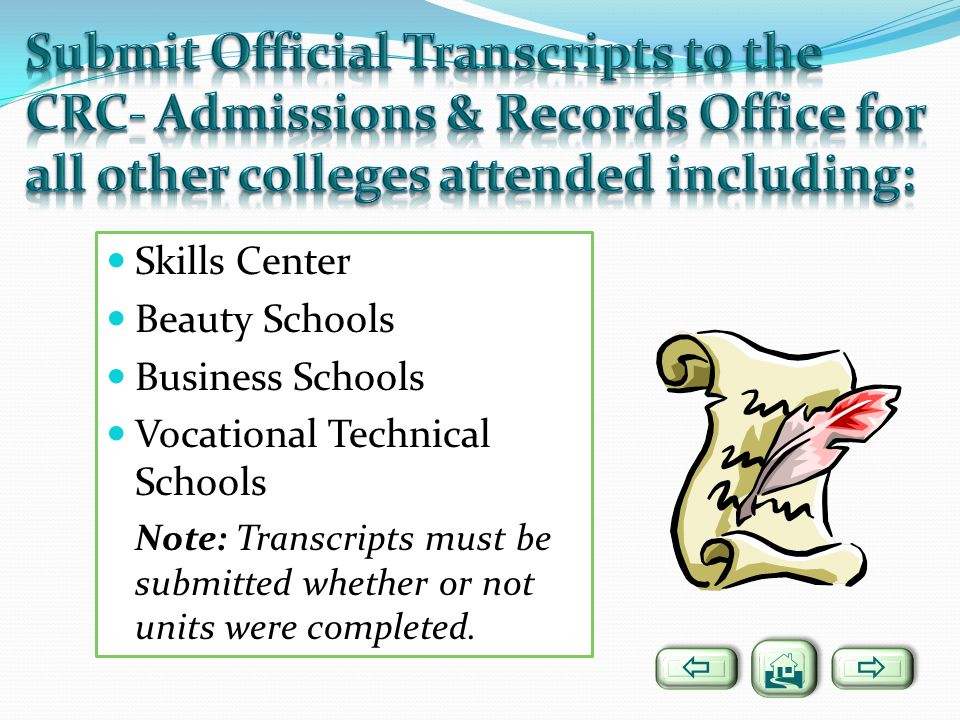 Skills Center Beauty Schools Business Schools Vocational Technical Schools Note: Transcripts must be submitted whether or not units were completed.