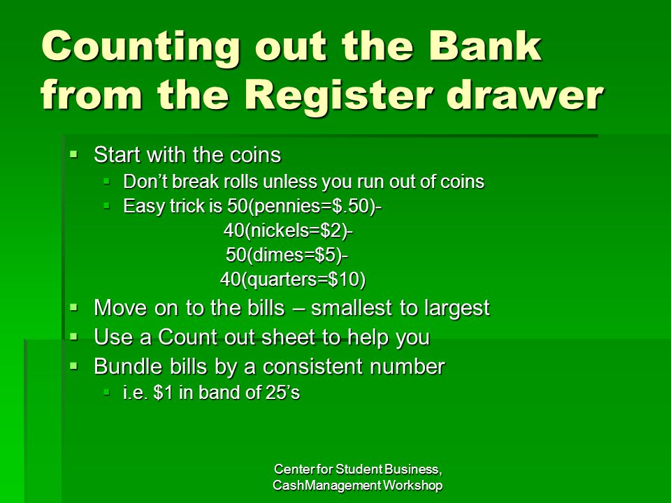 Counting out the Bank from the Register drawer Start with the coins Start with the coins Dont break rolls unless you run out of coins Dont break rolls