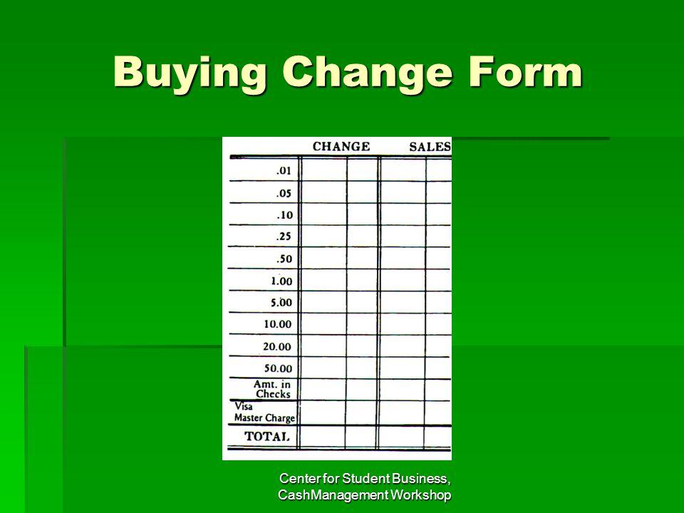 Buying Change Form Center for Student Business, CashManagement Workshop