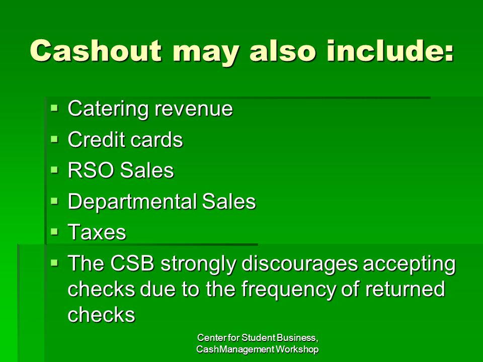 Cashout may also include: Catering revenue Catering revenue Credit cards Credit cards RSO Sales RSO Sales Departmental Sales Departmental Sales Taxes