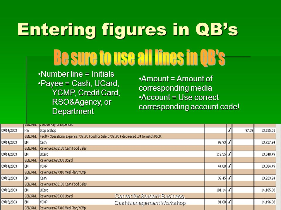 Entering figures in QBs Amount = Amount of corresponding mediaAmount = Amount of corresponding media Account = Use correct corresponding account code!