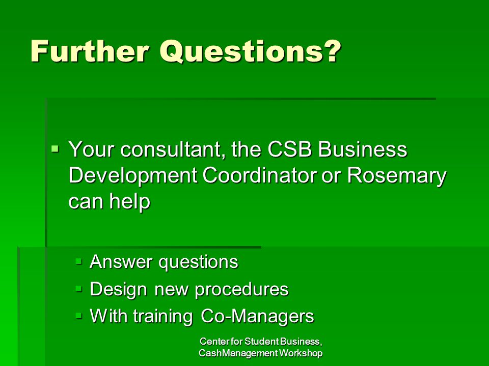 Further Questions? Your consultant, the CSB Business Development Coordinator or Rosemary can help Your consultant, the CSB Business Development Coordi