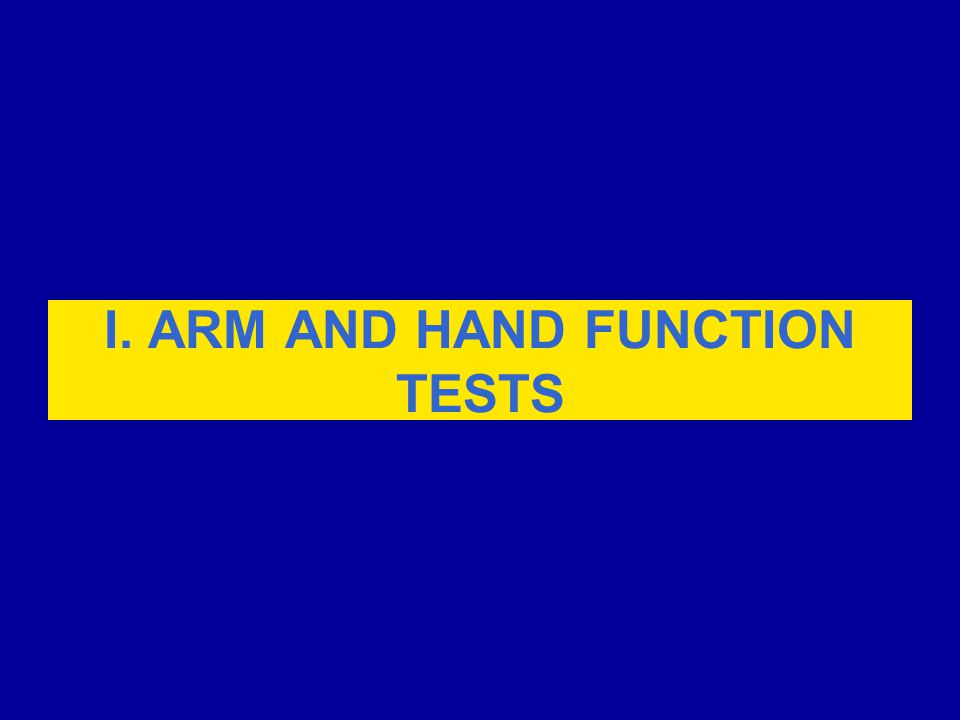 I. ARM AND HAND FUNCTION TESTS