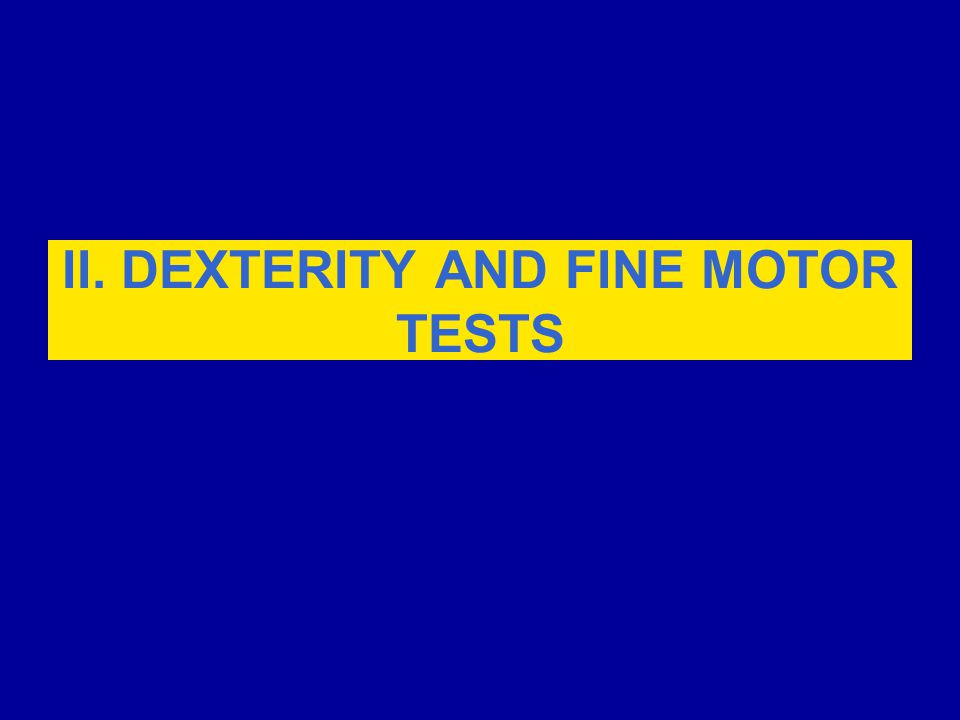 II. DEXTERITY AND FINE MOTOR TESTS