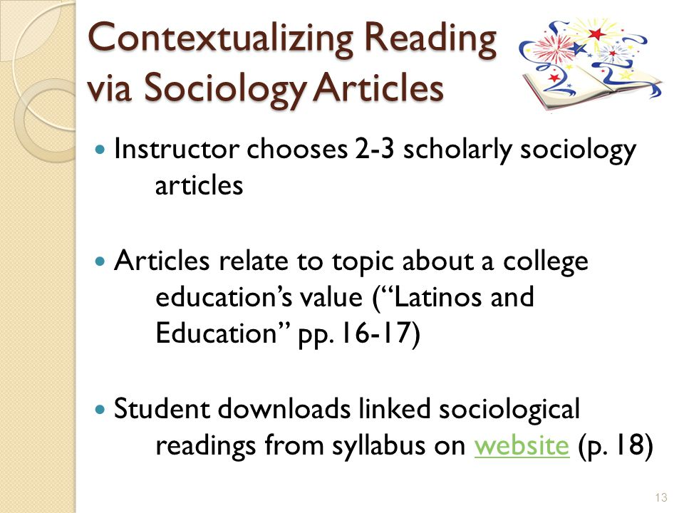 Contextualizing Reading via Sociology Articles Instructor chooses 2-3 scholarly sociology articles Articles relate to topic about a college educations value (Latinos and Education pp.