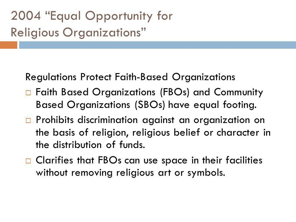 2004 Equal Opportunity for Religious Organizations Regulations Protect Faith-Based Organizations Faith Based Organizations (FBOs) and Community Based