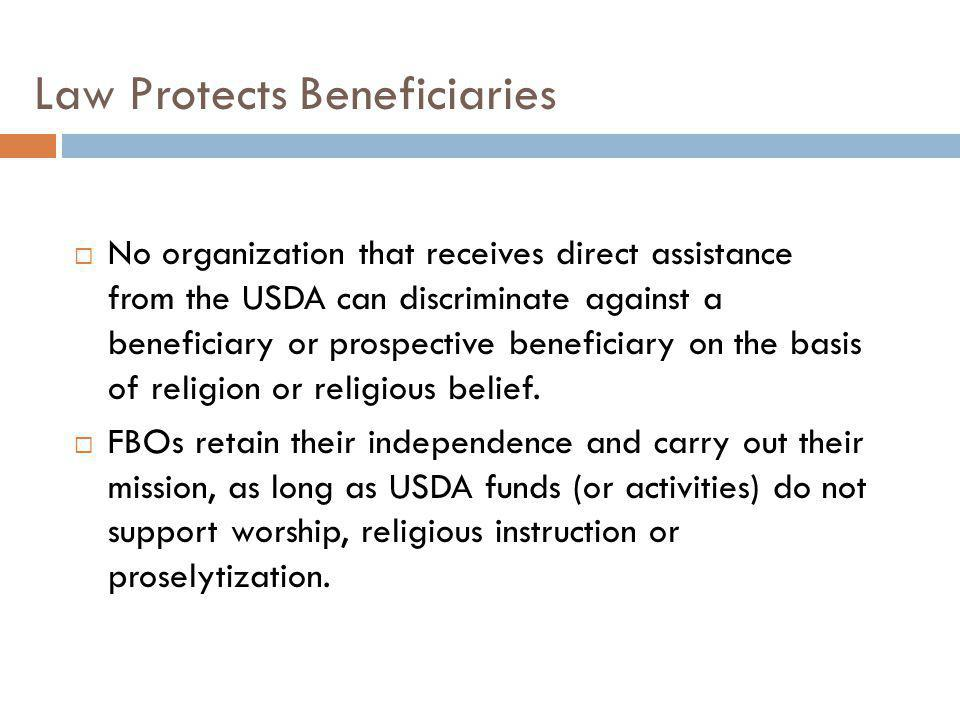 Law Protects Beneficiaries No organization that receives direct assistance from the USDA can discriminate against a beneficiary or prospective benefic