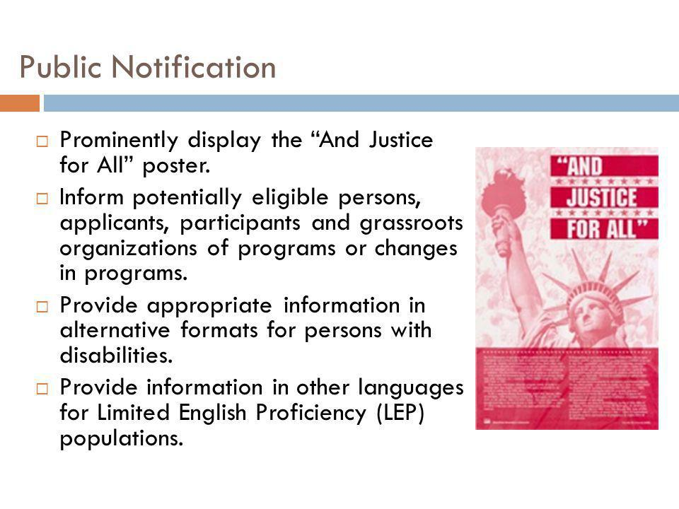 Public Notification Prominently display the And Justice for All poster. Inform potentially eligible persons, applicants, participants and grassroots o