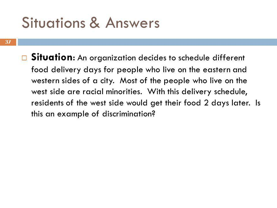 Situations & Answers 37 Situation: An organization decides to schedule different food delivery days for people who live on the eastern and western sid