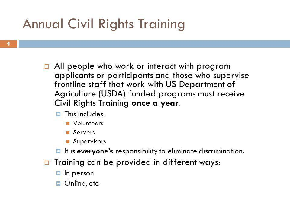Annual Civil Rights Training 4 All people who work or interact with program applicants or participants and those who supervise frontline staff that wo
