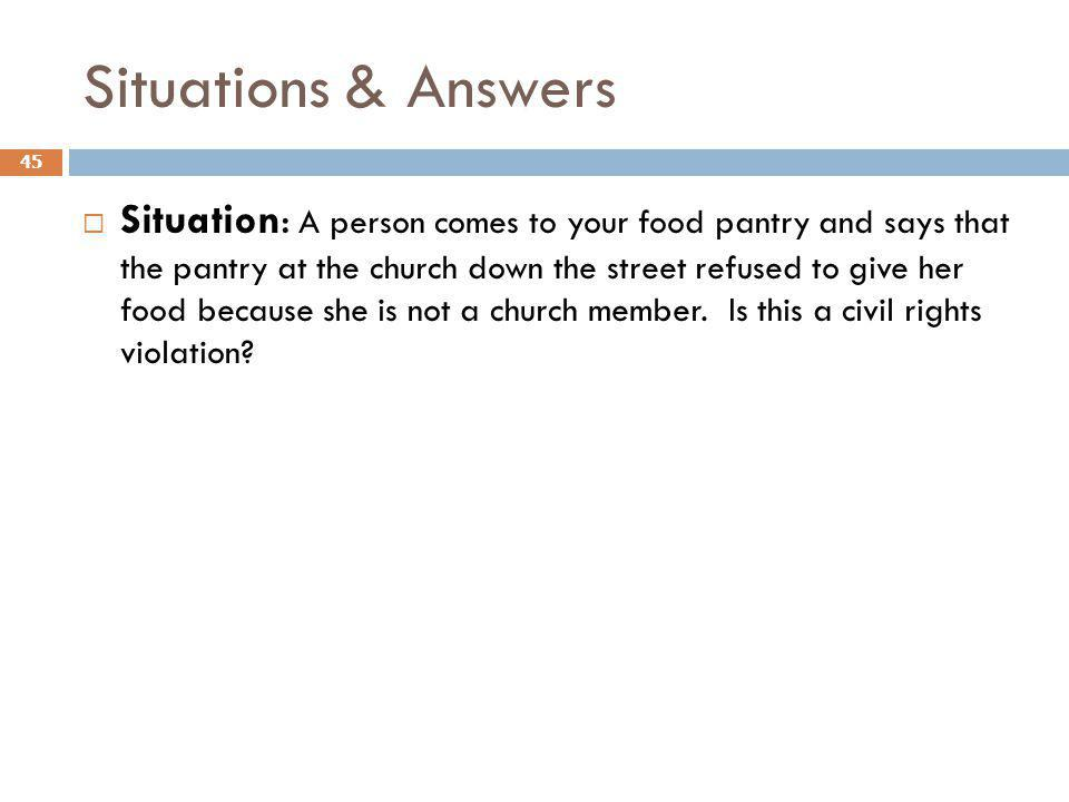 Situations & Answers 45 Situation: A person comes to your food pantry and says that the pantry at the church down the street refused to give her food