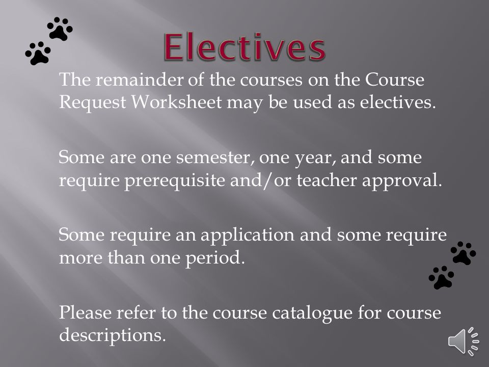 The remainder of the courses on the Course Request Worksheet may be used as electives.