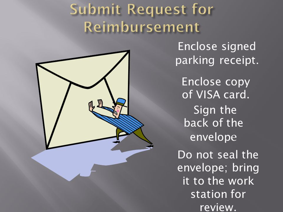 Make copies of all of your documentation Submit the originals for reimbursement after all parking charges are assessed.