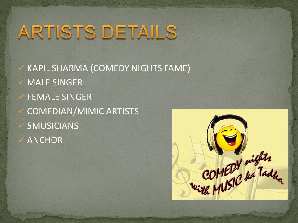 KAPIL SHARMA (COMEDY NIGHTS FAME) MALE SINGER FEMALE SINGER COMEDIAN/MIMIC ARTISTS 5MUSICIANS ANCHOR