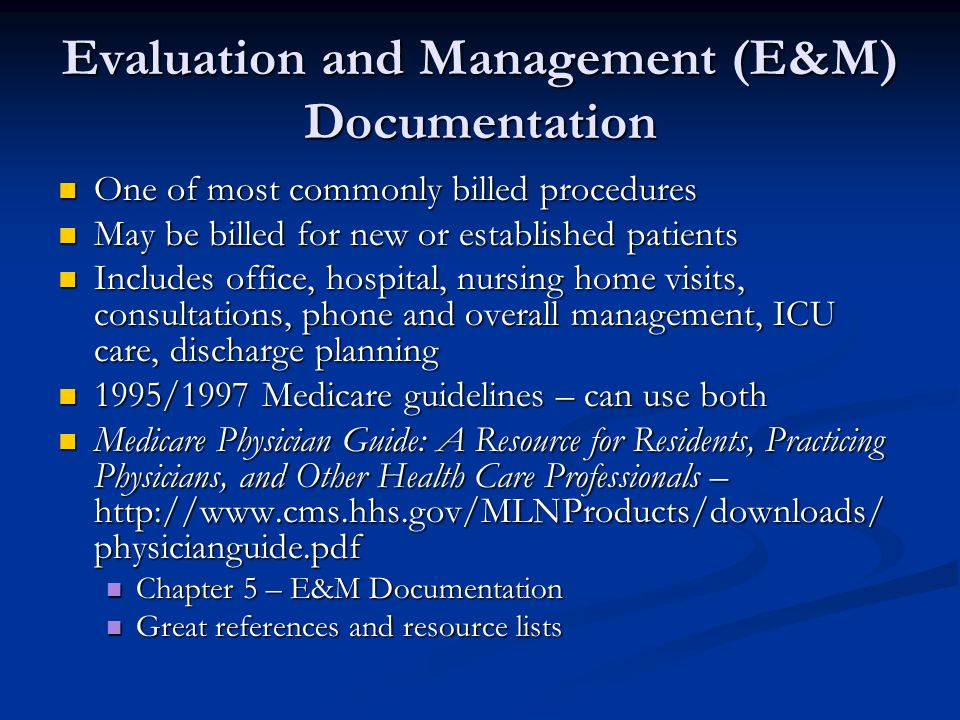 Evaluation and Management (E&M) Documentation One of most commonly billed procedures One of most commonly billed procedures May be billed for new or e