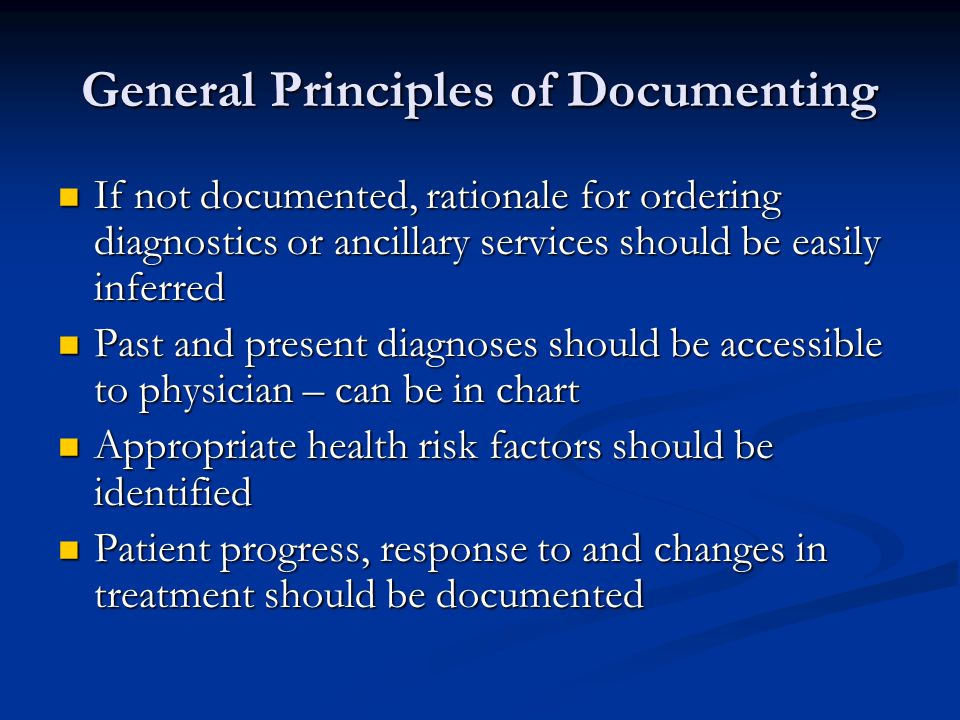 General Principles of Documenting If not documented, rationale for ordering diagnostics or ancillary services should be easily inferred If not documen