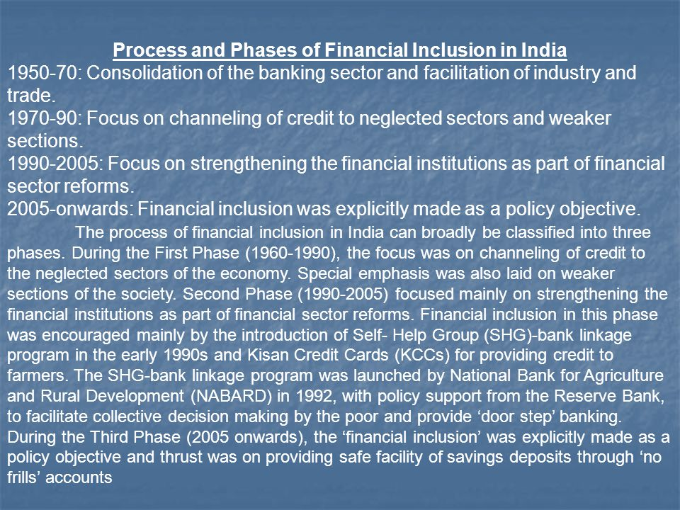Process and Phases of Financial Inclusion in India 1950-70: Consolidation of the banking sector and facilitation of industry and trade. 1970-90: Focus