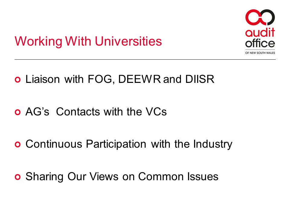 Working With Universities Liaison with FOG, DEEWR and DIISR AGs Contacts with the VCs Continuous Participation with the Industry Sharing Our Views on