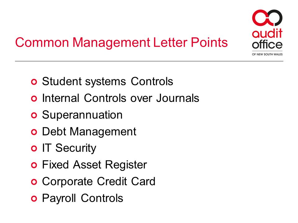 Common Management Letter Points Student systems Controls Internal Controls over Journals Superannuation Debt Management IT Security Fixed Asset Regist