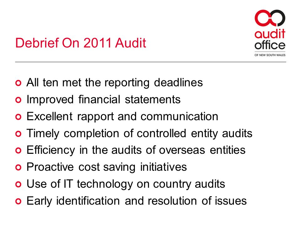 Debrief On 2011 Audit All ten met the reporting deadlines Improved financial statements Excellent rapport and communication Timely completion of contr
