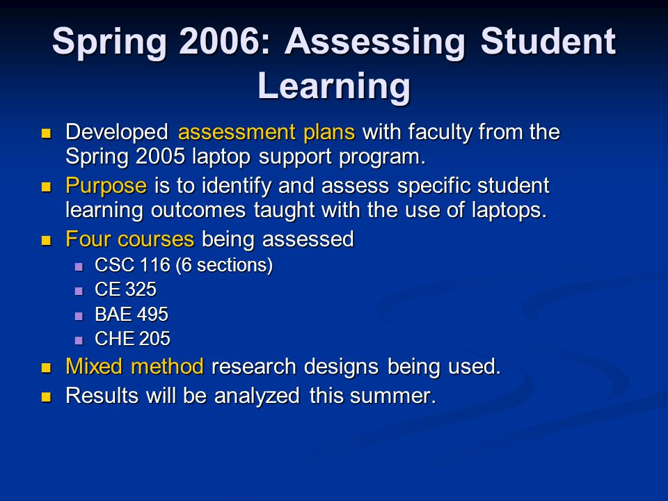 Spring 2006: Assessing Student Learning Developed assessment plans with faculty from the Spring 2005 laptop support program.