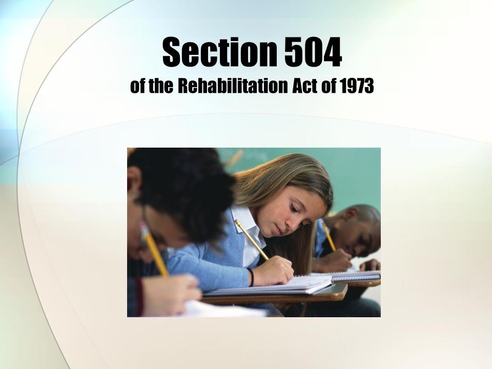 Section 504 Defined Qualified Individual REASONABLE ACCOMMODATIONS If an impairment substantially limits a major life activity, the student must be provided with reasonable accommodations and services to enable the student to access, participate and derive benefits from public education.