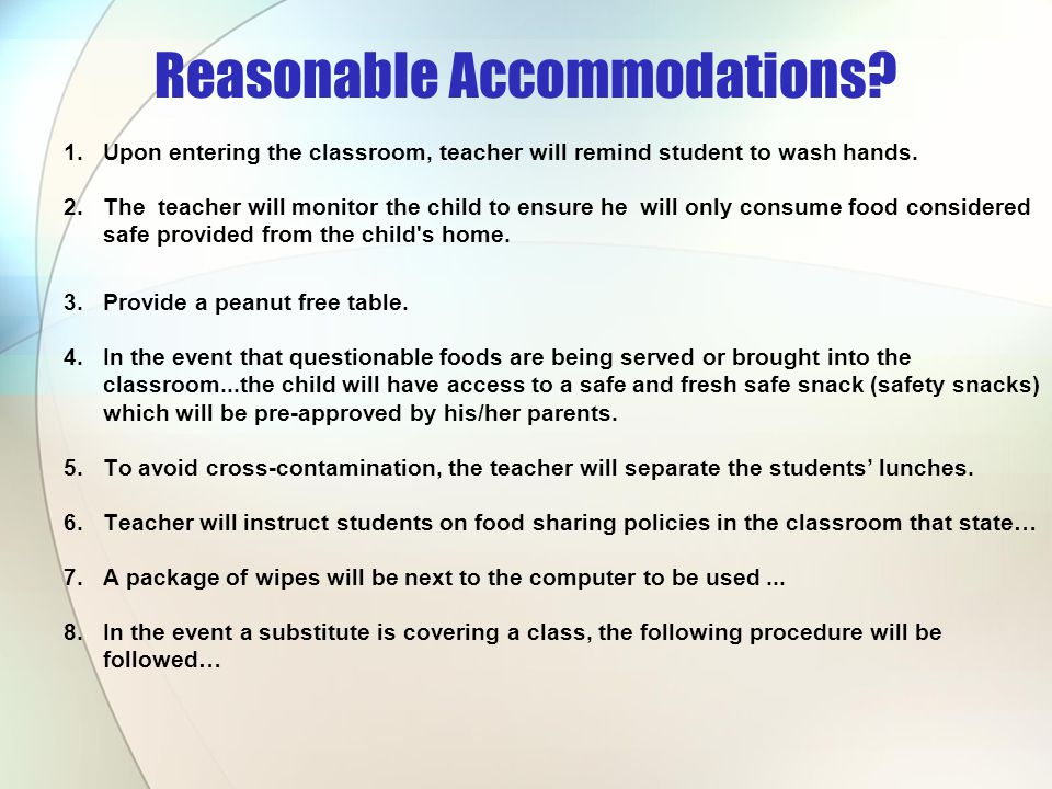 Reasonable Accommodations? 1.Upon entering the classroom, teacher will remind student to wash hands. 2.The teacher will monitor the child to ensure he