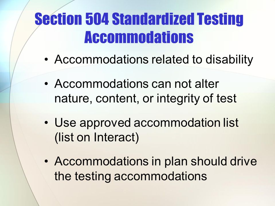 Accommodations related to disability Accommodations can not alter nature, content, or integrity of test Use approved accommodation list (list on Inter