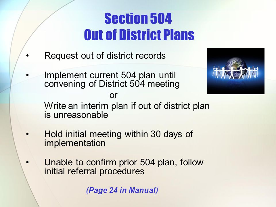 Section 504 Out of District Plans Request out of district records Implement current 504 plan until convening of District 504 meeting or Write an inter