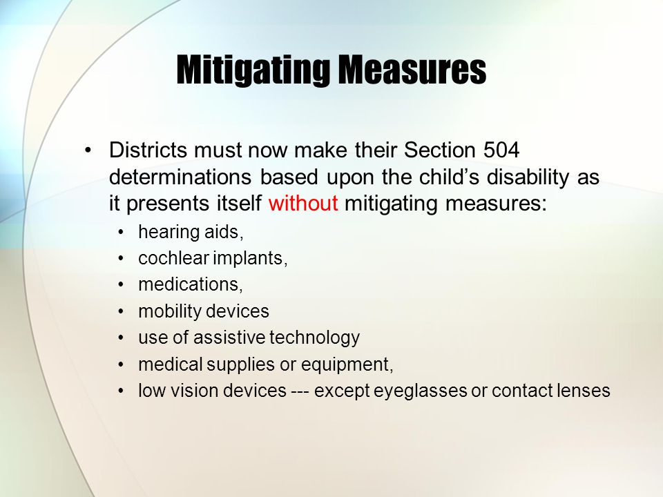 Mitigating Measures For example: A child with a disability has a tutor who helps him with his homework 2- 3 hours a day and helps him keep his grades at A or B level.