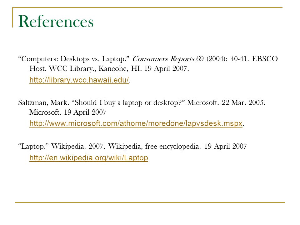 References Computers: Desktops vs. Laptop. Consumers Reports 69 (2004): 40-41.
