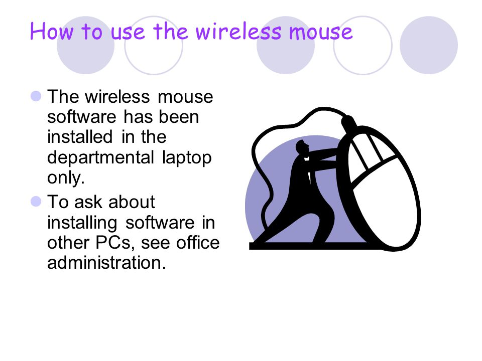 The wireless mouse software has been installed in the departmental laptop only. To ask about installing software in other PCs, see office administrati