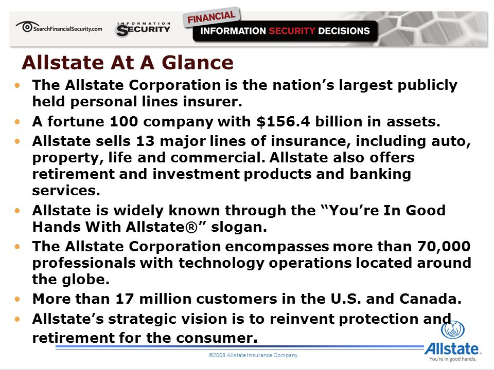 ©2008 Allstate Insurance Company Allstate At A Glance The Allstate Corporation is the nations largest publicly held personal lines insurer. A fortune