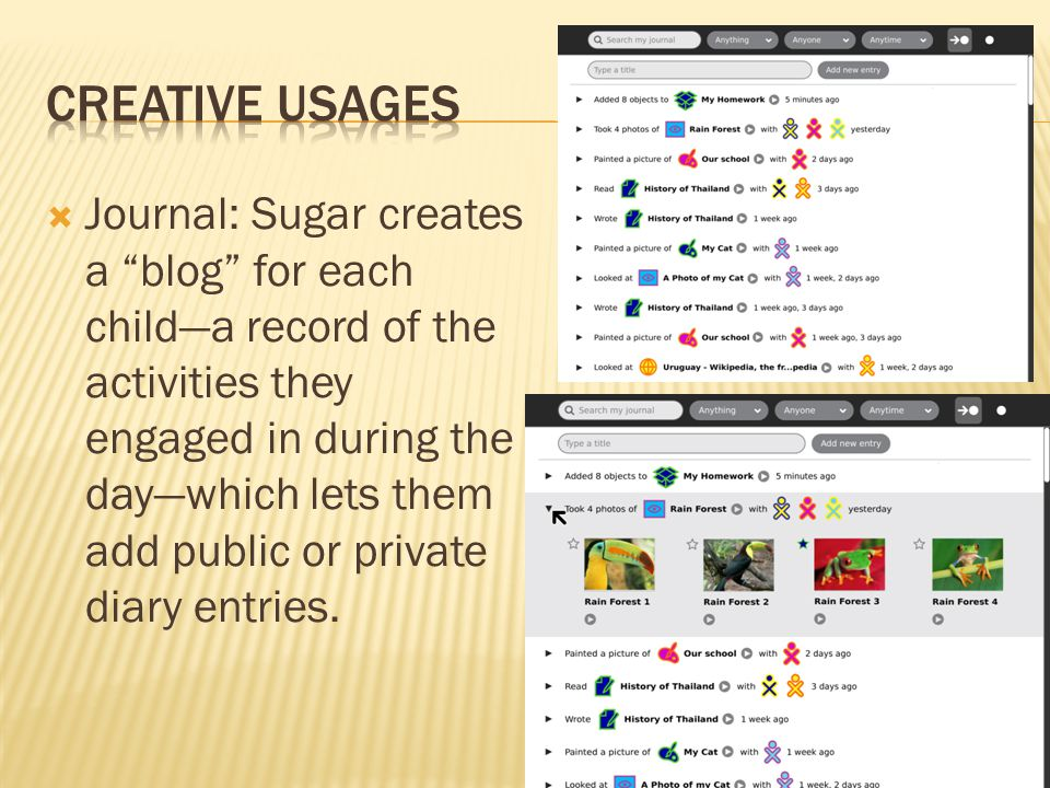Journal: Sugar creates a blog for each childa record of the activities they engaged in during the daywhich lets them add public or private diary entries.