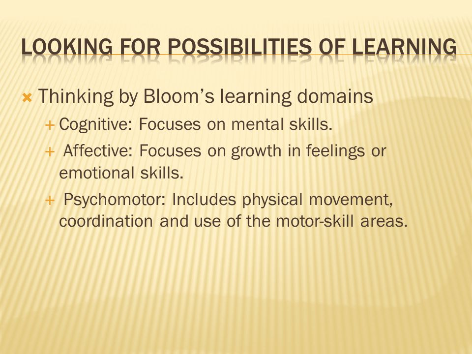 Thinking by Blooms learning domains Cognitive: Focuses on mental skills.