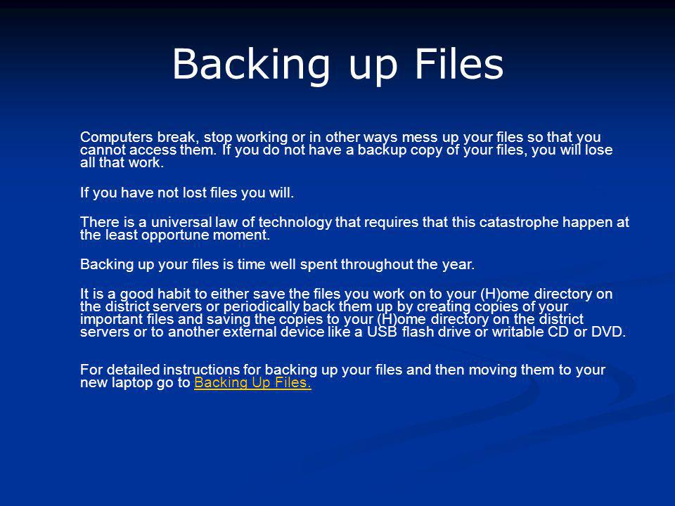Backing up Files Computers break, stop working or in other ways mess up your files so that you cannot access them.