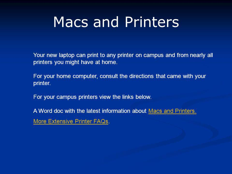 Macs and Printers Your new laptop can print to any printer on campus and from nearly all printers you might have at home.