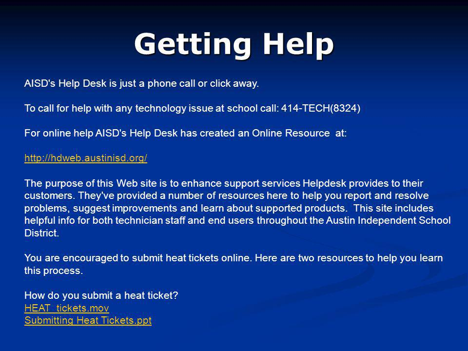 Getting Help AISD's Help Desk is just a phone call or click away. To call for help with any technology issue at school call: 414-TECH(8324) For online