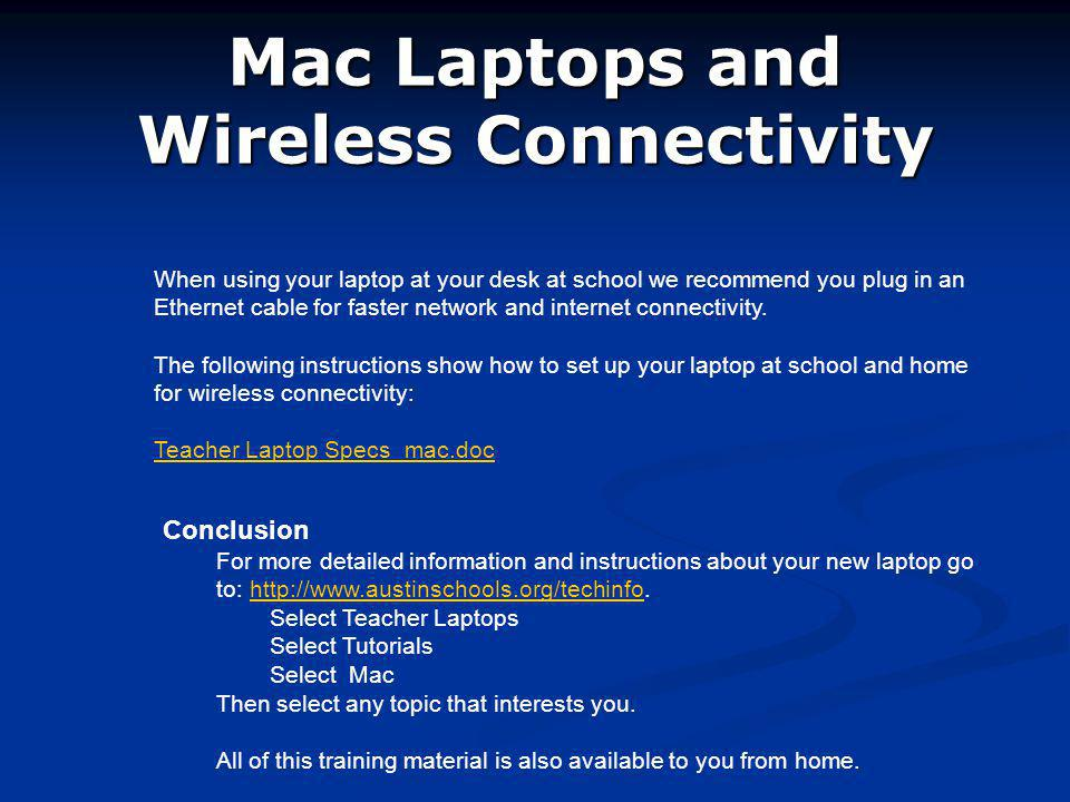 Mac Laptops and Wireless Connectivity Conclusion For more detailed information and instructions about your new laptop go to: http://www.austinschools.