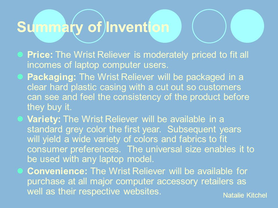 Summary of Invention Price: The Wrist Reliever is moderately priced to fit all incomes of laptop computer users. Packaging: The Wrist Reliever will be