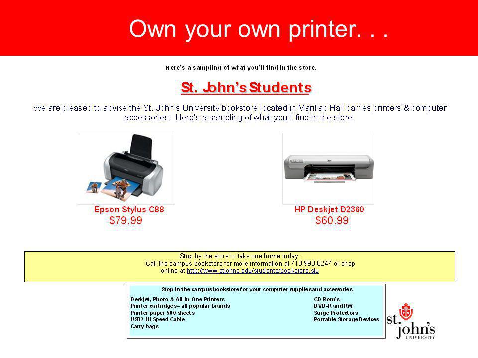 Where can you Print Queens Campus: Network based printers are in the Sullivan and Marillac Hall Microlabs Wireless printers are located in –St.Augustine Hall (the Library) - 2 nd floor –The lobbies of Donovan and Carey Halls –Montgoris Dining Hall - 2 nd floor –Sullivan Hall Lab Staten Island: Network based printers are in the DaSilva Academic Center Wireless printers are located in the Loretto Memorial Library Manhattan: Printers are located in Rooms 203, 240 and Library