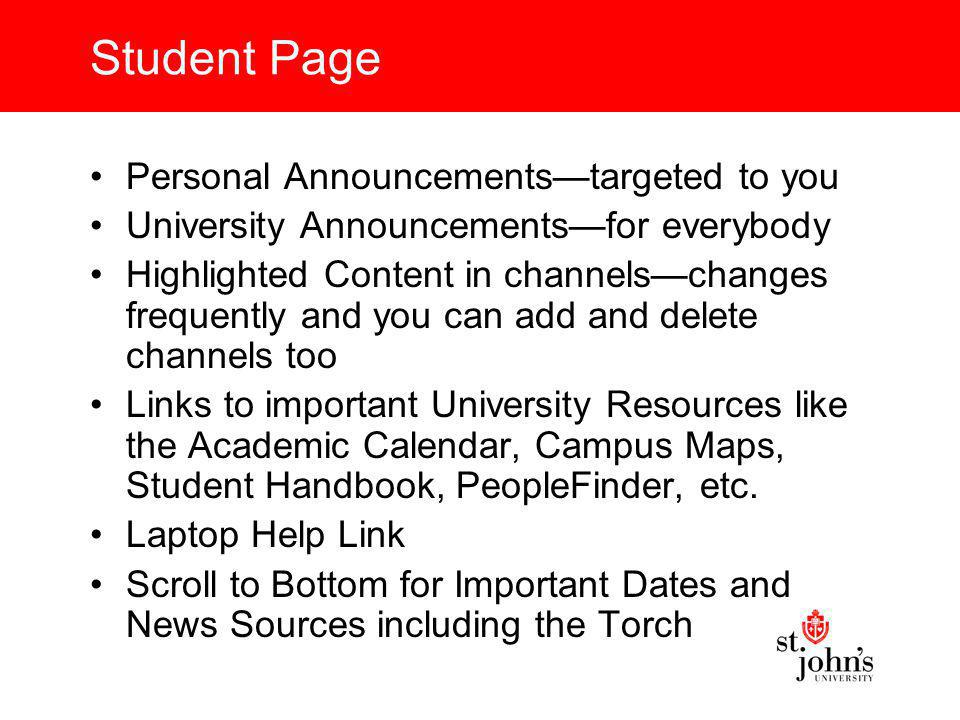 Email Check your email regularly –Your email address is St Johns Central Userid followed by @stjohns.edu Example:john.smith07@stjohns.edujohn.smith07@stjohns.edu –Give your email address to family and friends –Faculty will email you –Important University notices are also sent to you this way –You get 50MB of space on the server so clean out your email box frequently (including sent and deleted items)
